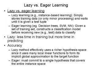 Lazy vs Eager Learning Lazy vs eager learning