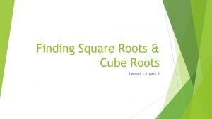 Finding Square Roots Cube Roots Lesson 1 1