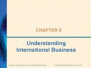 CHAPTER 5 Understanding International Business Sixth Canadian Edition