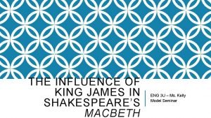 THE INFLUENCE OF KING JAMES IN SHAKESPEARES MACBETH