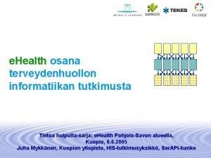 e Health osana terveydenhuollon informatiikan tutkimusta Tietoa huipultasarja