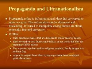 Propaganda and Ultranationalism n n Propaganda refers to