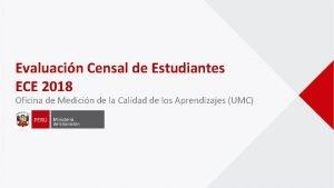Evaluacin Censal de Estudiantes ECE 2018 Oficina de