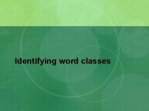 Identifying word classes Overview Identifying word classes n