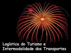 Logstica do Turismo e Intermodalidade dos Transportes Logstica