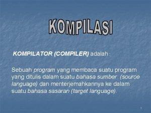KOMPILATOR COMPILER adalah Sebuah program yang membaca suatu