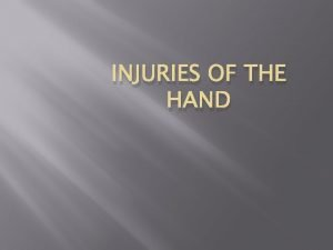 INJURIES OF THE HAND Contents Introduction Hand anatomy