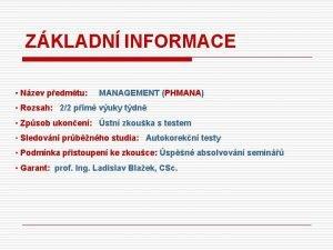 ZKLADN INFORMACE Nzev pedmtu MANAGEMENT PHMANA Rozsah 22