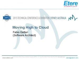 Moving High to Cloud Fabio Gattari Software Architect