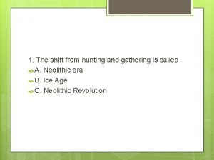 1 The shift from hunting and gathering is