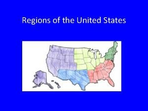 Regions of the United States Regions There are