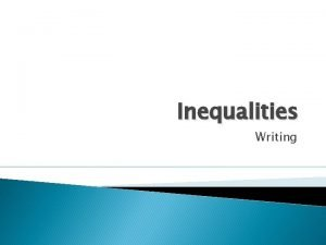 Inequalities Writing Writing Inequalities are slightly different from