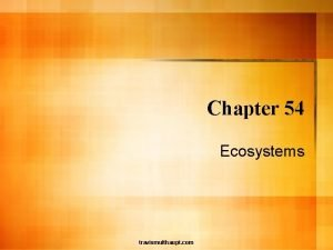 Chapter 54 Ecosystems travismulthaupt com Ecosystems l Ecosystems