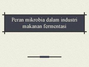 Peran mikrobia dalam industri makanan fermentasi Fermentasi Pangan