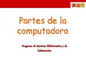 Partes de la computadora Programa de Servicios Bibliotecarios