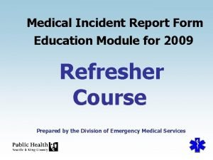 Medical Incident Report Form Education Module for 2009
