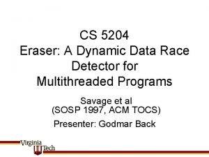 CS 5204 Eraser A Dynamic Data Race Detector