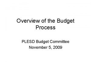 Overview of the Budget Process PLESD Budget Committee