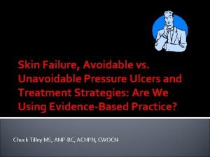 Skin Failure Avoidable vs Unavoidable Pressure Ulcers and