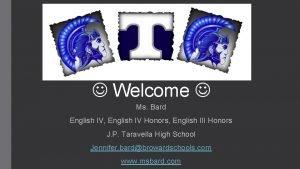Welcome Ms Bard English IV English IV Honors