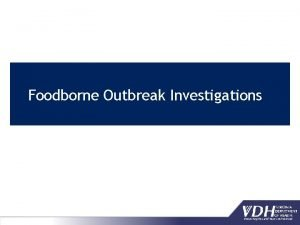 Foodborne Outbreak Investigations What is an Outbreak An