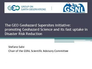 The GEO Geohazard Supersites initiative promoting Geohazard Science