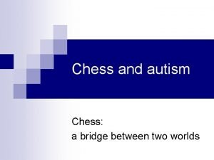 Chess and autism Chess a bridge between two