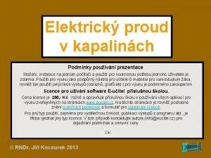 Elektrick proud v kapalinch Podmnky pouvn prezentace Staen