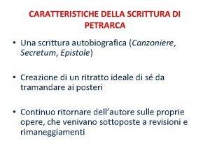 CARATTERISTICHE DELLA SCRITTURA DI PETRARCA Una scrittura autobiografica