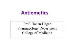Antiemetics Prof Hanan Hagar Pharmacology Department College of