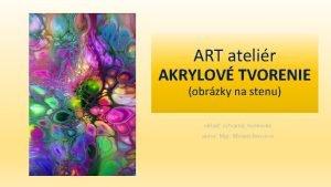 ART atelir AKRYLOV TVORENIE obrzky na stenu oblas
