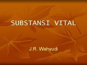 SUBSTANSI VITAL J R Wahyudi SUBSTANSI VITAL Bahan