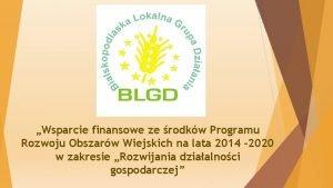 Wsparcie finansowe ze rodkw Programu Rozwoju Obszarw Wiejskich
