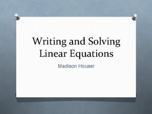 Writing and Solving Linear Equations Madison Houser Expression