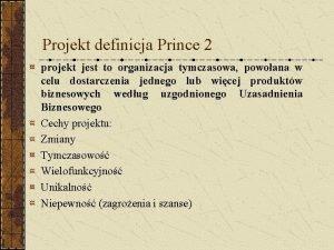 Projekt definicja Prince 2 projekt jest to organizacja