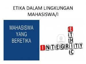 ETIKA DALAM LINGKUNGAN MAHASISWAI Pengertian Etika Etimologi Ethos