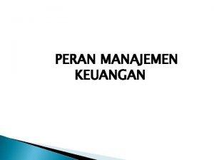 PERAN MANAJEMEN KEUANGAN MATERI Peranan manajemen keuangan Pengertian