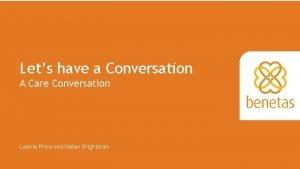 Lets have a Conversation A Care Conversation Leonie