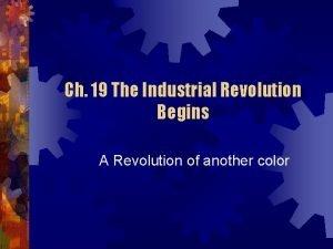 Ch 19 The Industrial Revolution Begins A Revolution