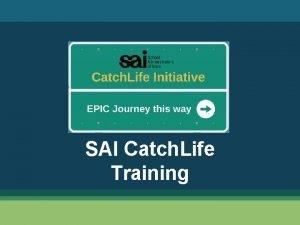 SAI Catch Life Training What well cover SAI