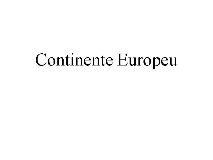 Continente Europeu O litoral do continente europeu extenso