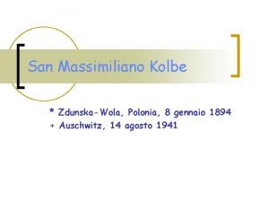 San Massimiliano Kolbe ZdunskaWola Polonia 8 gennaio 1894