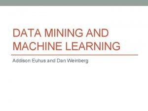 DATA MINING AND MACHINE LEARNING Addison Euhus and
