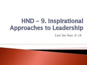 HND 9 Inspirational Approaches to Leadership Lim Sei