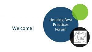 Welcome Housing Best Practices Forum Housing Best Practices