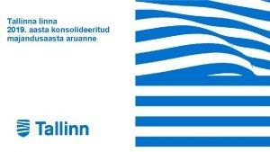Tallinna 2019 aasta konsolideeritud majandusaasta aruanne 2019 aasta