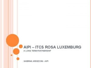 AIPI ITCS ROSA LUXEMBURG A LONG TERM PARTNERSHIP