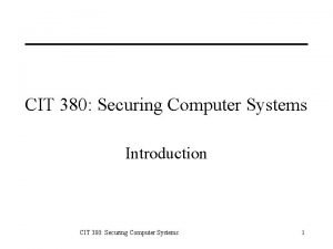 CIT 380 Securing Computer Systems Introduction CIT 380