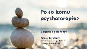 Po co komu psychoterapia Bogdan de Barbaro Katedra