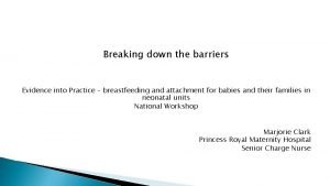 Breaking down the barriers Evidence into Practice breastfeeding